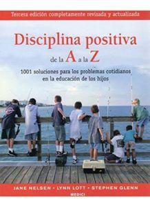 Disciplina positiva de la A a la Z. Jane Nelsen, Lynn Lott, Stephen Glenn