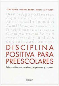 Disciplina positiva para preescolares. Jane Nelsen, Cheryl Erwin, Roslyn Ann Duffy