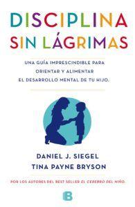 Disciplina sin lagrimas. Daniel J Siegel