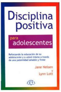 Disciplin apositiva para adolescentes. Jane Nelsen, Lynn Lott